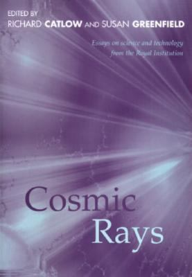 Cosmic Rays Essays in Science and Technology from the Royal Institution