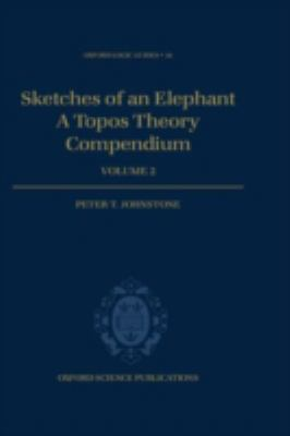 Sketches of an Elephant A Topos Theory Compendium