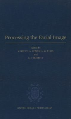 Processing the Facial Image Proceedings of a Royal Society Discussion Meeting Held on 9 and 10 July, 1991