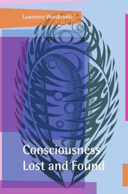 Consciousness Lost and Found A Neuropsychological Exploration