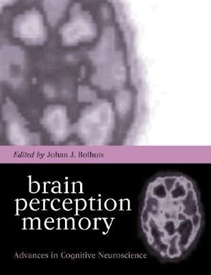 Brain, Perception, Memory: Advances in Cognitive Neuroscience - Johan J. Bolhuis - Hardcover