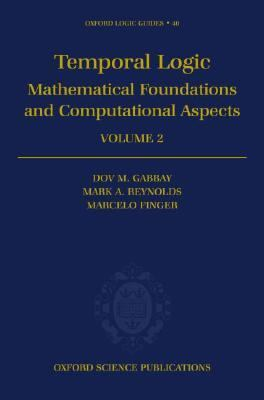 Temporal Logic Mathematical Foundations and Computational Aspects