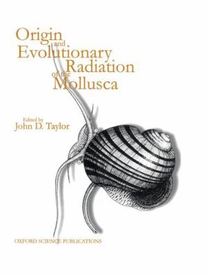 Origin and Evolutionary Radiation of the Mollusca