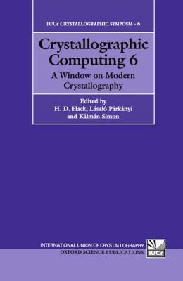 Crystallographic Computing 6 A Window on Modern Crystallography  Papers Presented at the International School of Crystallographic Computing Held A