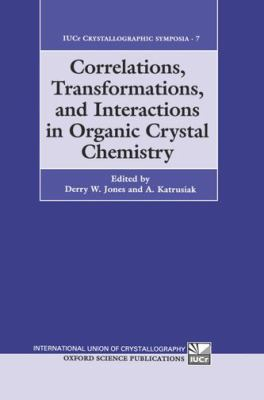 Correlations, Transformations, and Interactions in Organic Crystal Chemistry: Proceedings of the 8th International Symposium on Organic Crystal Chemistry - Mari C. Jones - Hardcover