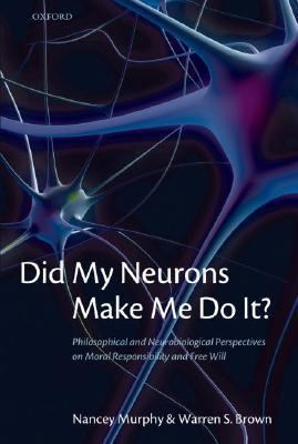 Did My Neurons Make Me Do It? Philosophical and Neurobiological Perspectives on Moral Responsibility and Free Will