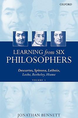 Learning from Six Philosophers Descartes, Spinoza, Leibniz, Locke, Berkeley, Hume