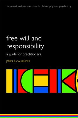 Free will and responsibility: A guide for practitioners (International Perspectives in Philosophy & Psychiatry)