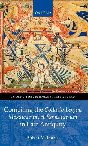 Compiling the Collatio Legum Mosaicarum et Romanarum in Late Antiquity (Oxford Studies in Roman Society and Law)