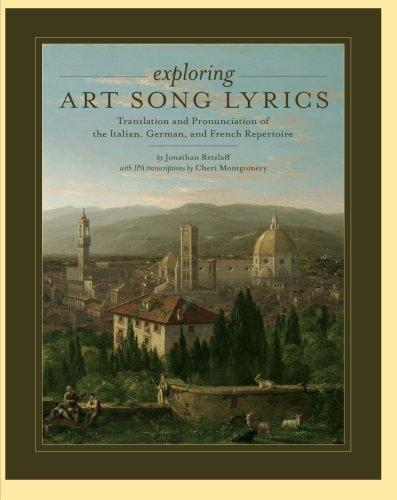 Exploring Art Song Lyrics: Translation and Pronunciation of the Italian, German & French Repertoire