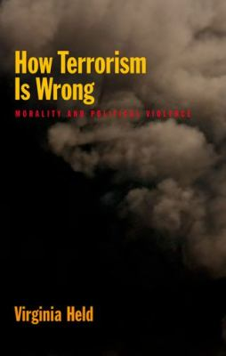 How Terrorism Is Wrong : Morality and Political Violence