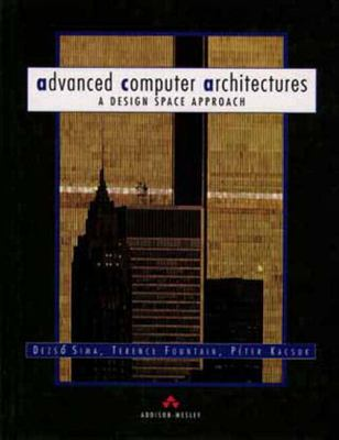Advanced Computer Architectures: A Design Space Approach (International Computer Science Series)