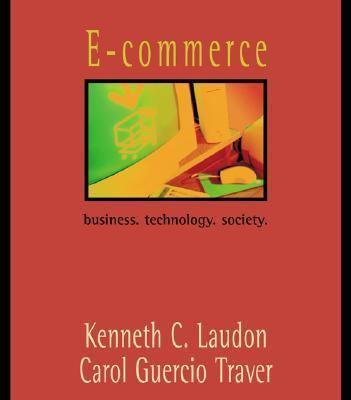 e commerce business technology society 5e laudon traver ^-commerce business, technology, society fifth  in global business today laudon y traver e commerce 4  and technology, 5e, kenneth c laudon ,.