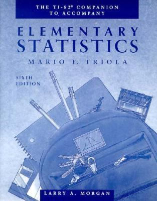 The TI-82 Companion to Accompany Elementary Statistics