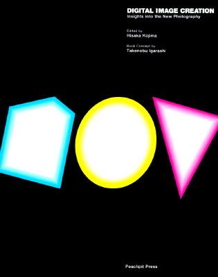 Digital Image Creation: Insights into the New Photography - Hisaka Kojima - Paperback