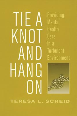 Tie a Knot and Hang On: Providing Mental Health Care in a Turbulent Environment (Social Institutions and Social Change)