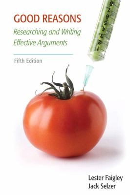 Good Reasons: Researching and Writing Effective Arguments (5th Edition)
