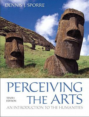 Perceiving the Arts: An Introduction to the Humanities (10th Edition)