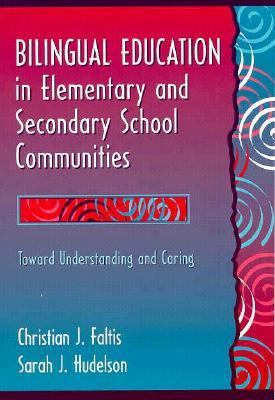 Bilingual Education in Elementary and Secondary School Communities Toward Understanding and Caring