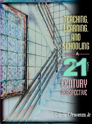 Teaching, Learning, and Schooling A 21st Century Perspective