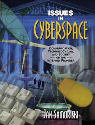 Issues in Cyberspace Communication, Technology, Law, and Society on the Internet Frontier