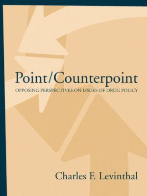 Point/Counterpoint Opposing Perspectives on Issues of Drug Policy