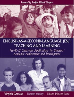 English-As-A-Second-Language (Esl) Teaching And Learning Pre-K-12 Classroom Applications for Students' Academic Achievement and Development