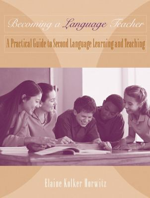 Becoming a Language Teacher A Practical Guide to Second Language Learning