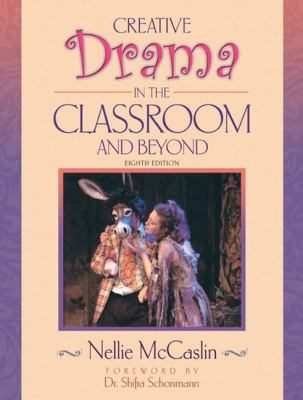 Creative Drama in the Classroom and Beyond