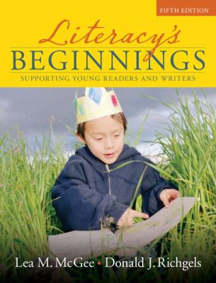 Literacy's Beginnings Supporting Young Readers and Writers