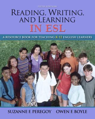 Reading, Writing and Learning in ESL: A Resource Book for Teaching K-12 English Learners (5th Edition)