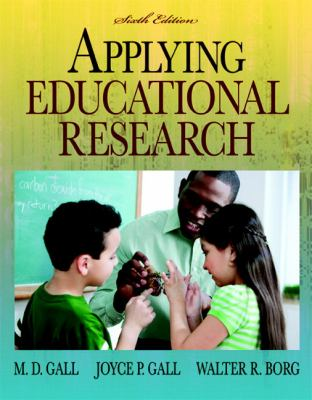 Applying Educational Research: How to Read, Do, and Use Research to Solve Problems of Practice (6th Edition)