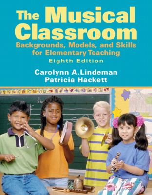 The Musical Classroom: Backgrounds, Models, and Skills for Elementary Teaching (8th Edition)