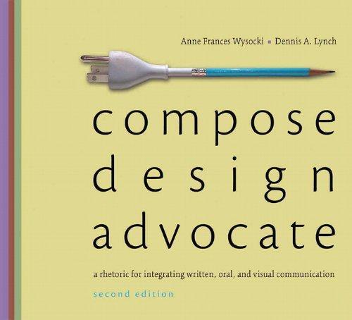 Compose, Design, Advocate (2nd Edition) (Wysocki/Lynch Series)