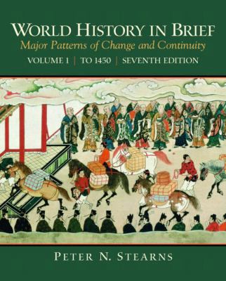 World History in Brief: Major Patterns of Change and Continuity, Volume 1 (To 1450) (7th Edition)
