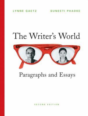 The Writer's World: Paragraphs and Essays, 2nd Edition (Gaetz/Phadke Developmental Writing)