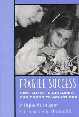 Fragile Success: Nine Autistic Children, Childhood to Adulthood - Virginia Walker Sperry - Hardcover