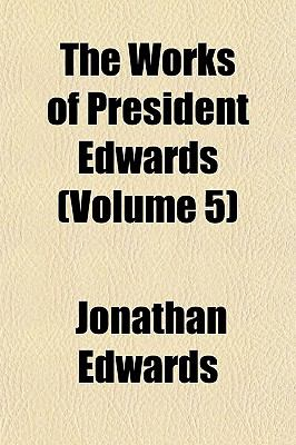 The Works of President Edwards (Volume 5)