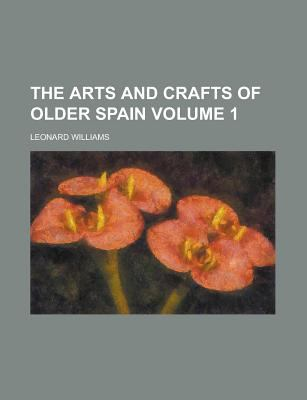 The arts and crafts of older Spain