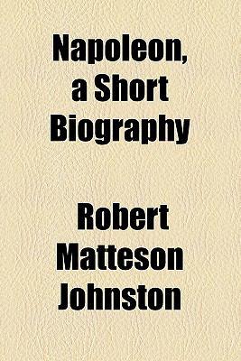 Napoleon, a Short Biography