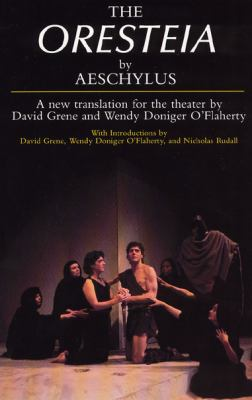 Oresteia A New Translation for the Theater by David Grene and Wendy Doniger O'Flaherty