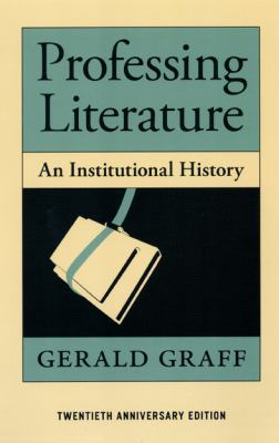Professing Literature An Institutional History Twentieth Anniversary Edition