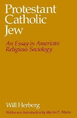 Protestant-Catholic-Jew An Essay in American Religious Sociology