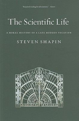 Scientific Life : A Moral History of a Late Modern Vocation