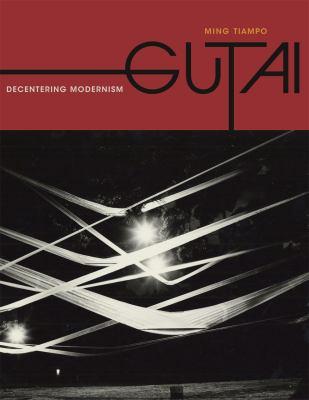Gutai : Decentering Modernism