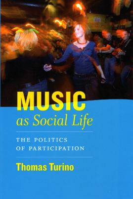 Music as Social Life: The Politics of Participation (Chicago Studies in Ethnomusicology)
