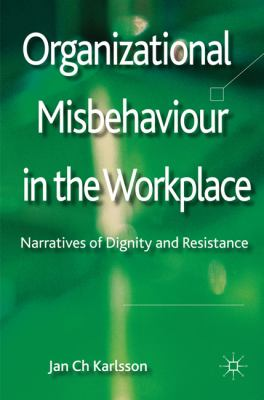 Organizational Misbehaviour in the Workplace : Narratives of Dignity and Resistance
