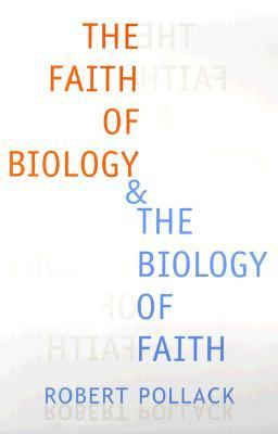 Faith of Biology & the Biology of Faith Order, Meaning, and Free Will in Modern Medical Science