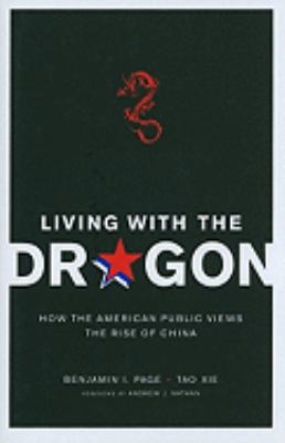 Living with the Dragon: How the American Public Views the Rise of China (Contemporary Asia in the World)