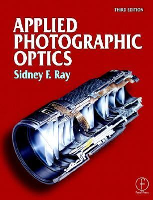 Applied Photographic Optics Lenses and Optical Systems for Photography, Film, Video and Electronic and Digital Imaging